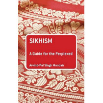 Sikhism: A Guide for the Perplexed by Dr. Arvind-Pal Singh Mandair, 9781441102317