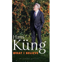 What I Believe by Hans Kung, 9781441103161