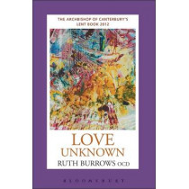 Love Unknown: The Archbishop of Canterbury's 2012 Lent Book by Ruth Burrows, 9781441103727