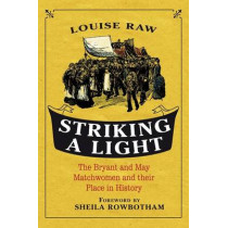 Striking a Light: The Bryant and May Matchwomen and Their Place in History by Louise Raw, 9781441114266