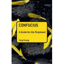 Confucius: A Guide for the Perplexed by Yong Huang, 9781441115683