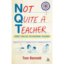 Not Quite a Teacher: Target Practice for Beginning Teachers by Tom Bennett, 9781441120960