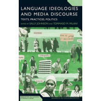 Language Ideologies and Media Discourse: Texts, Practices, Politics by Sally Johnson, 9781441129673
