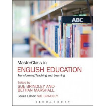 MasterClass in English Education: Transforming Teaching and Learning by Sue Brindley, 9781441129963