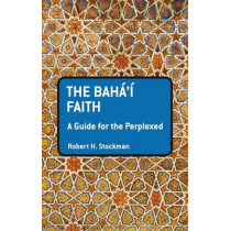The Baha'i Faith: A Guide For The Perplexed by Robert H. Stockman, 9781441133960
