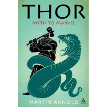 Thor: From Myth to Marvel by Martin Arnold, 9781441135421