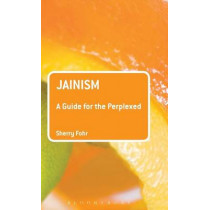 Jainism: A Guide for the Perplexed by Sherry Fohr, 9781441151162
