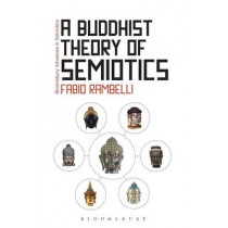 A Buddhist Theory of Semiotics: Signs, Ontology, and Salvation in Japanese Esoteric Buddhism by Professor Fabio Rambelli, 9781441161963