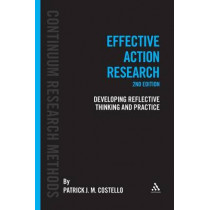 Effective Action Research: Developing Reflective Thinking and Practice by Patrick J. M. Costello, 9781441163752