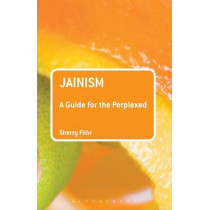 Jainism: A Guide for the Perplexed by Sherry Fohr, 9781441165947