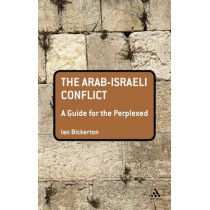 The Arab-Israeli Conflict: A Guide for the Perplexed by Ian J. Bickerton, 9781441173706