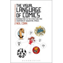 The Visual Language of Comics: Introduction to the Structure and Cognition of Sequential Images. by Neil Cohn, 9781441181459
