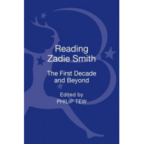 Reading Zadie Smith: The First Decade and Beyond by Philip Tew, 9781441182456