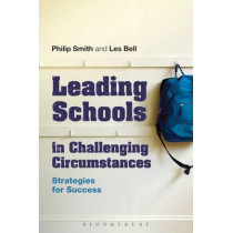 Leading Schools in Challenging Circumstances: Strategies for Success by Philip Smith, 9781441184054