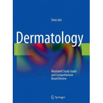 Dermatology: Illustrated Study Guide and Comprehensive Board Review by Sima Jain, 9781441905246