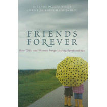 Friends Forever: How Girls and Women Forge Lasting Relationships by Suzanne Degges-White, 9781442202009