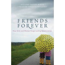 Friends Forever: How Girls and Women Forge Lasting Relationships by Suzanne Degges-White, 9781442202016