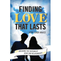 Finding Love that Lasts: Breaking the Pattern of Dead End Relationships by Vera Sonja Maass, 9781442212787
