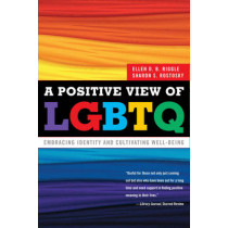 A Positive View of LGBTQ: Embracing Identity and Cultivating Well-Being by Ellen D. B. Riggle, 9781442212824