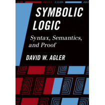 Symbolic Logic: Syntax, Semantics, and Proof by David Agler, 9781442217423