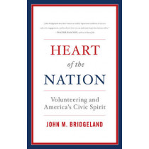 Heart of the Nation: Volunteering and America's Civic Spirit by John M. Bridgeland, 9781442220614