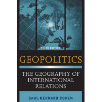 Geopolitics: The Geography of International Relations by Saul Bernard Cohen, 9781442223493