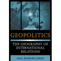 Geopolitics: The Geography of International Relations by Saul Bernard Cohen, 9781442223509