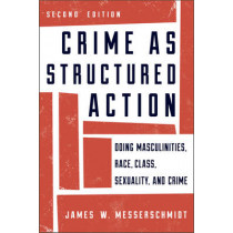 Crime as Structured Action: Doing Masculinities, Race, Class, Sexuality, and Crime by James W. Messerschmidt, 9781442225404