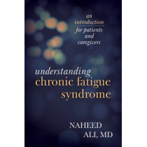 Understanding Chronic Fatigue Syndrome: An Introduction for Patients and Caregivers by Naheed S. Ali, 9781442226579