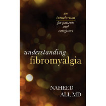 Understanding Fibromyalgia: An Introduction for Patients and Caregivers by Naheed S. Ali, 9781442226593