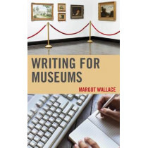 Writing for Museums by Margot Wallace, 9781442227644