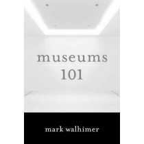 Museums 101 by Mark Walhimer, 9781442230187