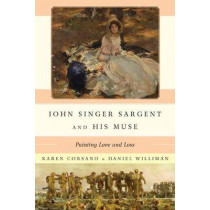John Singer Sargent and His Muse: Painting Love and Loss by Karen Corsano, 9781442230507