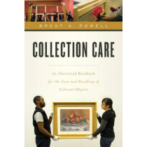 Collection Care: An Illustrated Handbook for the Care and Handling of Cultural Objects by Brent Powell, 9781442238824