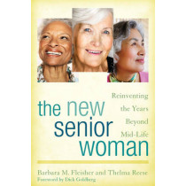 The New Senior Woman: Reinventing the Years Beyond Mid-Life by Barbara M. Fleisher, 9781442244351
