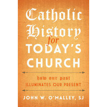 Catholic History for Today's Church: How Our Past Illuminates Our Present by John W. O'Malley, 9781442250024