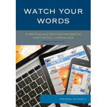 Watch Your Words: A Writing and Editing Handbook for the Multimedia Age by Marda Dunsky, 9781442253421
