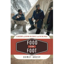 Food on Foot: A History of Eating on Trails and in the Wild by Demet Guzey, 9781442255067