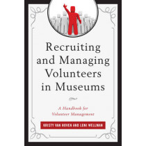 Recruiting and Managing Volunteers in Museums: A Handbook for Volunteer Management by Kristy Van Hoven, 9781442262515