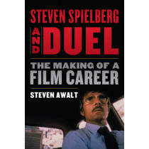 Steven Spielberg and Duel: The Making of a Film Career by Steven Awalt, 9781442273269