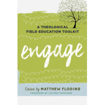 Engage: A Theological Field Education Toolkit by Matthew Floding, 9781442273504