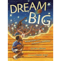 Dream Big: Michael Jordan and the Pursuit of Excellence by Deloris Jordan, 9781442412705