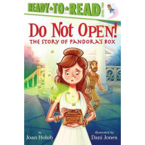 Do Not Open!: The Story of Pandora's Box by Joan Holub, 9781442484979