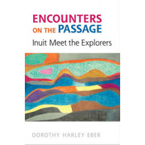 Encounters on the  Passage: Inuit Meet the Explorers by Dorothy Harley Eber, 9781442611030