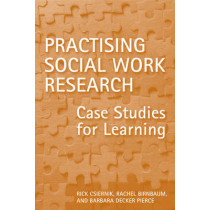 Practising Social Work Research: Case Studies for Learning by Dr. Rick Csiernik, 9781442611108