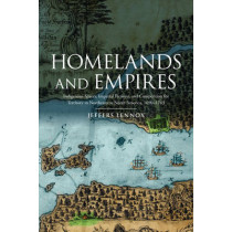 Homelands and Empires: Indigenous Spaces, Imperial Fictions, and Competition for Territory in Northeastern North America, 1690-1763 by Jeffers Lennox, 9781442614055