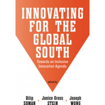 Innovating for the Global South: Towards an Inclusive Innovation Agenda by Dilip Soman, 9781442614628