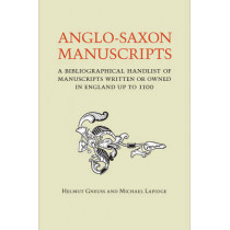 Anglo-Saxon Manuscripts: A Bibliographical Handlist of Manuscripts and Manuscript Fragments Written or Owned in England up to 1100 by Helmut Gneuss, 9781442629271