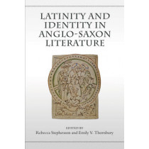 Latinity and Identity in Anglo-Saxon Literature by Rebecca Stephenson, 9781442637580