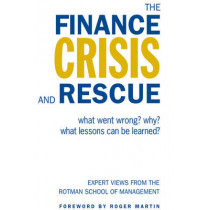 The Finance Crisis and Rescue: What Went Wrong? Why? What Lessons Can Be Learned? by Roger Martin, 9781442640122